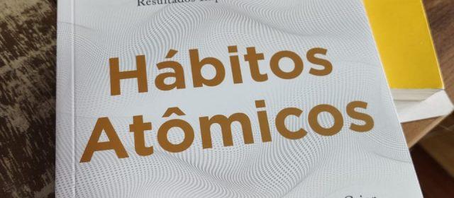 Hábitos Atômicos – Um Método Fácil e Comprovado de Criar Bons Hábitos e Se Livrar dos Maus